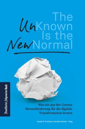Harald R. Fortmann, Daniela Conrad (Hrsg.): The Unknown is the New Normal: Was wir aus der Corona-Herausforderung für die digitale Transformation lernen, Frankfurter Allgemeine Buch Verlag, 372 Seiten, 25 €.