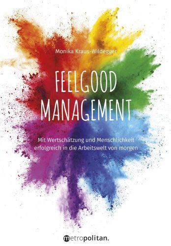 Monika Kraus-Wildegger: Feelgood Management: Mit Wertschätzung und Menschlichkeit erfolgreich in die Arbeitswelt von morgen, Metropolitan, 200 Seiten, 27,99 €.
